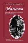 The Selected Plays of John Marston - McDonald Jackson, Michael Neill, Macdonald Jackson, Macdonald Pearman Jackson, McDonald Jackson