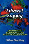 Ethereal Supply: The Third Annual Holiday Anthology - Jerry's Writers Group, Linda K. Stouffer, Eduardo Cerviño, Isabel A. Worden-Klym, Brian Mostoller, C.E. Mallory, Karen Cafarella, Melanie Tighe, Kriel, Jerry Cole, Doris Cohen, Lesley Sudders, Richard Oppman, Bill Lamperes, Jeff Smith