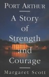 Port Arthur: A Story of Strength and Courage - Margaret Scott