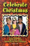 Celebrate Christmas: Easy Dramas, Speeches, and Recitations for Children - Peg Augustine