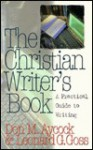 The Christian Writer's Book: A Practical Guide to Writing - Don M. Aycock, Leonard G. Goss