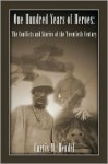 One Hundred Years of Heroes: The Conflicts and Stories of the Twentieth Century - Curtis M. Hendel