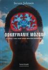 Odkrywanie mózgu : co wiemy o sobie dzięki nowym odkryciom neurobiologii - Steven Johnson