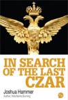 In Search of the Last Czar - Joshua Hammer