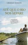Até que o Rio nos Separe - Charles Martin, Ana Reis