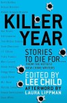 Killer Year: Stories to Die For - Lee Child, Patry Francis, J.T. Ellison, M.J. Rose