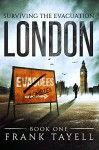 Surviving The Evacuation, Book 1: London - Frank Tayell