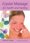 Crystal Massage for Health and Healing - Michael Gienger, Ines Blersch