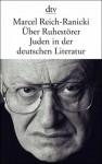 Über Ruhestörer: Juden in der deutschen Literatur - Marcel Reich-Ranicki