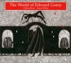 The World of Edward Gorey - Clifford Ross, Karen Wilkin, Edward Gorey