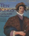 Ten Kings: And The Worlds They Ruled - Milton Meltzer, Bethanne Andersen