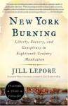 New York Burning: Liberty, Slavery, and Conspiracy in Eighteenth-Century Manhattan - Jill Lepore