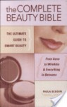 The Complete Beauty Bible: The Ultimate Guide to Smart Beauty - Paula Begoun