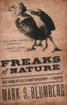 Freaks of Nature: What Anomalies Tell Us about Development and Evolution - Mark Blumberg
