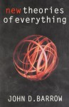 New Theories of Everything: The Quest for Ultimate Explanation - John D. Barrow
