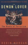 The Demon Lover: The Roots of Terrorism - Robin Morgan