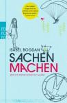 Sachen machen: Was ich immer schon tun wollte - Isabel Bogdan