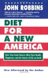 Diet for a New America: How Your Food Choices Affect Your Health, Happiness and the Future of Life on Earth - John Robbins
