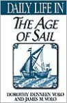 Daily Life in the Age of Sail - Dorothy Denneen Volo, James M. Volo