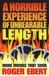 A Horrible Experience of Unbearable Length:More Movies That Suck - Roger Ebert