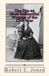 The Top 25 Most Influential Women of the Civil War - Robert C. Jones