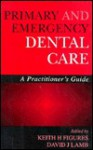 Primary And Emergency Dental Care: A Practitioner's Guide - David Lamb, Keith H. Figures, K. H. Figures