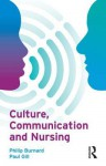 Culture, Communication, And Nursing - Philip Burnard, Paul Gill