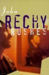 Rushes - John Rechy