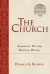 The Church: Sacraments, Worship, Ministry, Mission - Donald G. Bloesch
