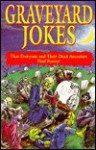 Graveyard Jokes: That Everyone and Their Dead Ancestors Find Funny! - Robert Kent
