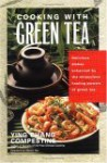 Cooking with Green Tea: Delicious Recipes with Just the Right Touch of Green Tea - Ying Chang Compestine