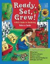 Ready, Set, Grow!: A Kid's Guide to Gardening - Rebecca Spohn