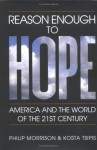 Reason Enough To Hope: America And The World Of The Twenty First Century - Philip Morrison, Kosta Tsipis