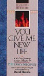 You Give Me New Life: A 40-Day Journey in the Company of the Early Disciples: Devotional Readings (Rekindling the Inner Fire) - David Hazard
