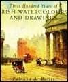 Three Hundred Years of Irish Watercolors and Drawings - Patricia Butler