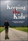 Keeping the Kids: How to Keep Our Children From Falling Prey to the World - David W. Cloud