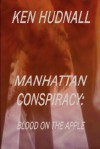 Manhattan Conspiracy: Blood on the Apple - Ken Hudnall