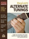 Explore Alternate Tunings: In-Depth Lessons for Players of All Levels - Hal Leonard Publishing Company