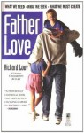 Father Love: What We Need, What We Seek, What We Must Create - Richard Louv