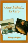 Gone Fishin' for Carp - Manny Luftglass