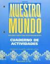 Nuestro Mundo: Cuaderno de Activadades: Segundo Curso Para Hispanohablantes - Fabián A. Samaniego, Elba R. Sanchez, Francisco X. Alarcón