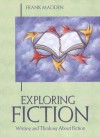 Exploring Fiction: Writing and Thinking about Fiction - Frank Madden