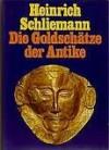 Die Goldschätze Der Antike - Heinrich Schliemann