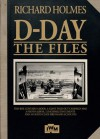 D-Day: The Files - Richard Holmes