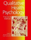 Qualitative Health Psychology: Theories and Methods - Michael Murray