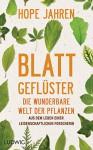 Blattgeflüster: Die wunderbare Welt der Pflanzen. Aus dem Leben einer leidenschaftlichen Forscherin (German Edition) - Hope Jahren, Merle Taeger