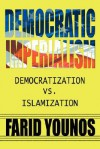 Democratic Imperialism: Democratization vs. Islamization - Farid Younos