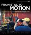 From Still to Motion: A photographer's guide to creating video with your DSLR (Voices That Matter) - James Ball, Richard Harrington, Robbie Carman, Matt Gottshalk