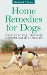 Home Remedies for Dogs - Richard Adams