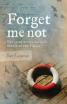 Forget me not: The Story of One Family's Voyage on the Titanic - Sue Lawson